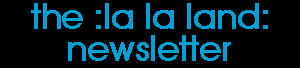 The :La La Land: Newsletter